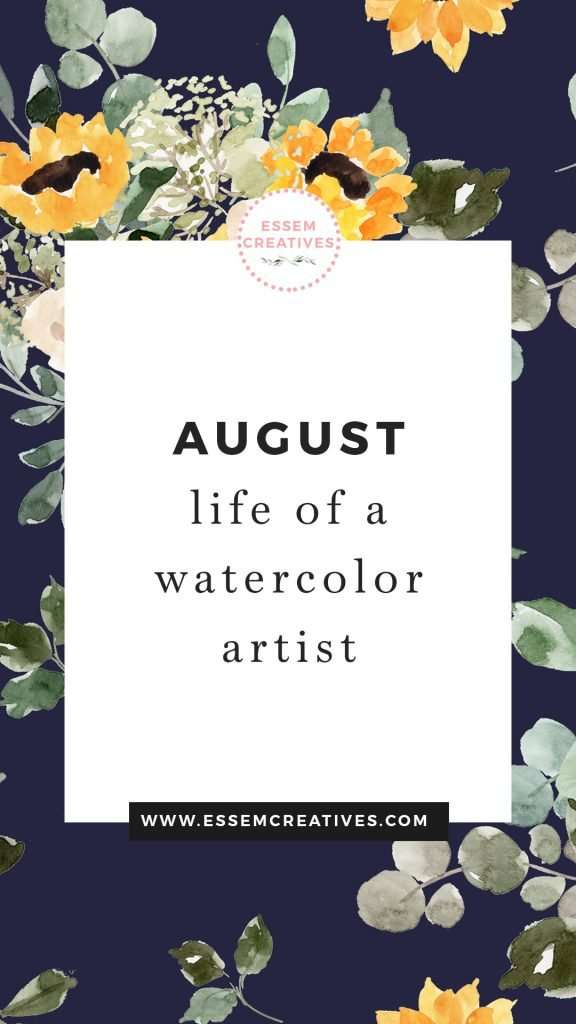 A month in the lfie of a watercolor artist | August | Essem Creatives Personal Blog Post
